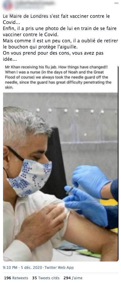 """""""The Mayor of London got vaccinated against Covid. That's to say, he took a photo of himself getting vaccinated against Covid. But because he is a bit stupid, he forgot to take of the cover protecting the needle. They take us for idiots, you have no idea,"""" reads this tweet in French."""